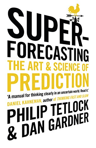 Superforecasting: The Art and Science of Prediction by Philip Tetlock