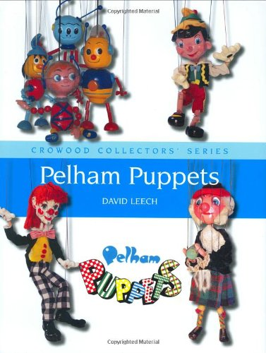 Pelham Puppets: A Collector's Guide by David Leech