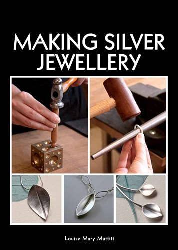 Making Silver Jewellery by Louise Mary Muttitt