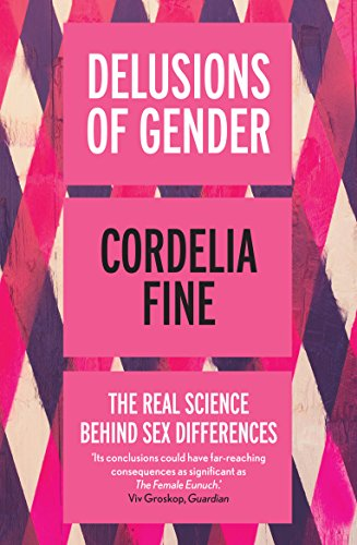 Delusions of Gender: The Real Science Behind Sex Differences by Cordelia Fine