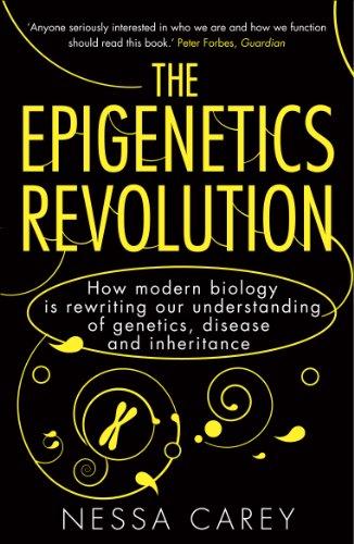 The Epigenetics Revolution: How Modern Biology is Rewriting Our Understanding of Genetics, Disease and Inheritance by Nessa Carey