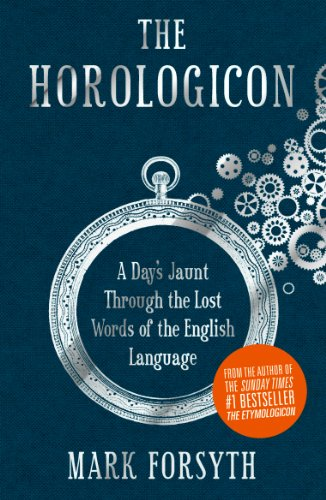 The Horologicon: A Day's Jaunt Through the Lost Words of the English Language by Mark Forsyth