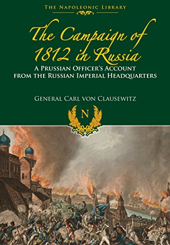The Campaigns of 1812 in Russia: A Prussian Officer's Account from the Russian Imperial Headquarters by Carl von Clausewitz