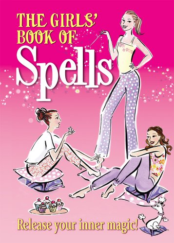 The Girls' Book of Spells: Charm Your Way to the Top! by Rachel Elliot