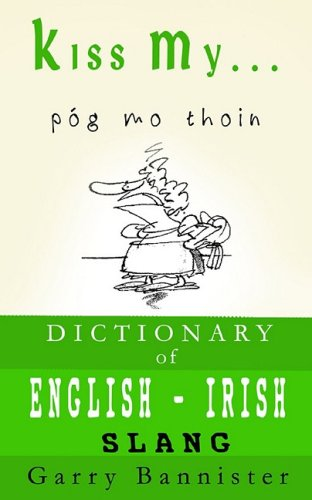 Kiss My ...: A Dictionary of English-Irish Slang by Garry Bannister