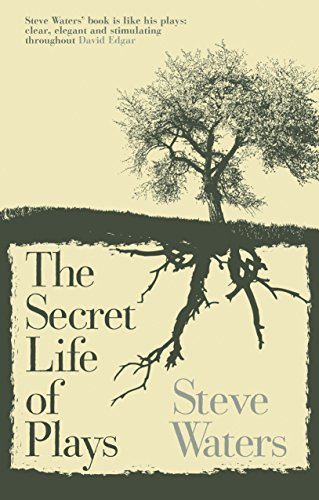 The Secret Life of Plays by Steve Waters