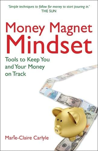 Money Magnet Mindset: Tools to Keep You and Your Money on Track by Marie-Claire Carlyle
