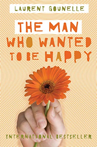 The Man Who Wanted to be Happy by Laurent Gounelle