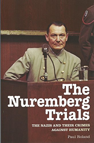 The Nuremberg Trials: The Nazis and Their Crimes Against Humanity by Paul Roland