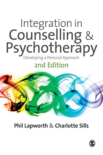 Integration in Counselling and Psychotherapy: Developing a Personal Approach by Phil Lapworth