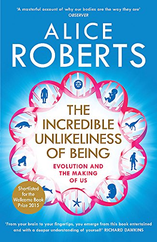 The Incredible Unlikeliness of Being: Evolution and the Making of US by Dr. Alice Roberts