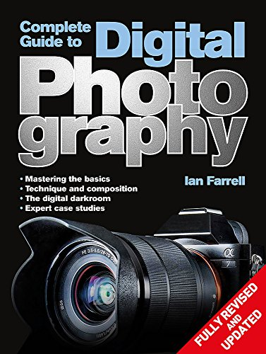 Complete Guide to Digital Photography by Ian Farrell