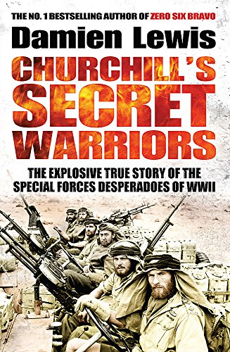 Churchill's Secret Warriors: The Explosive True Story of the Special Forces Desperadoes of WWII by Damien Lewis