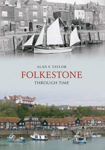 Folkestone Through Time by Alan F. Taylor