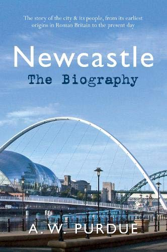 Newcastle: The Biography by Bill Purdue