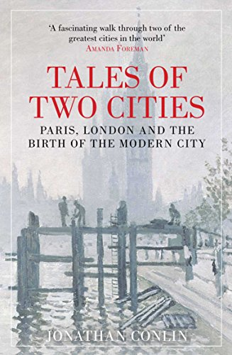 Tales of Two Cities: Paris, London and the Birth of the Modern City by Jonathan Conlin