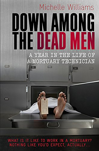 Down Among the Dead Men: A Year in the Life of a Mortuary Technician by Michelle Williams