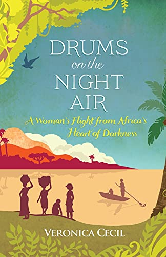 Drums on the Night Air: A Woman's Flight from Africa's Heart of Darkness by Veronica Cecil