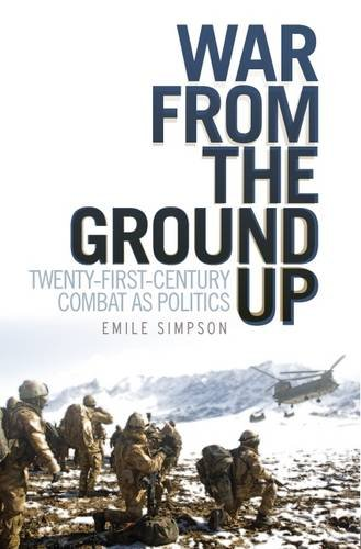 War From The Ground Up: Twenty-First Century Combat as Politics by Emile Simpson