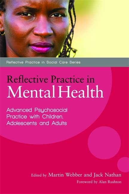 Reflective Practice in Mental Health: Advanced Psychosocial Practice with Children, Adolescents and Adults by Martin Webber