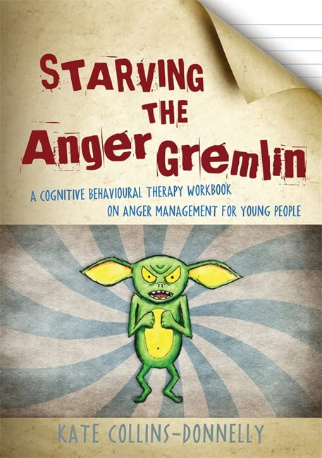 Starving the Anger Gremlin: A Cognitive Behavioural Therapy Workbook on Anger Management for Young People by Kate Collins-Donnelly