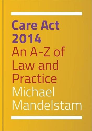 Care Act 2014: An A-Z of Law and Practice by Michael Mandelstam