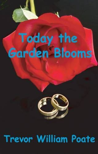 Today the Garden Blooms by Trevor William Poate