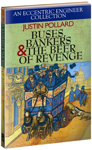 Buses, Bankers & the Beer of Revenge: An Eccentric Engineer Collection by Justin Pollard