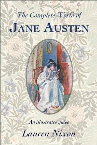 The Complete World of Jane Austen by Lauren Nixon