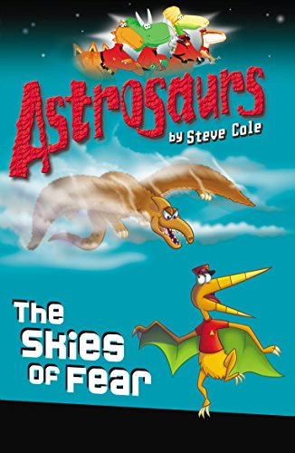 Astrosaurs: The Skies of Fear by Steve Cole