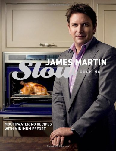 Slow Cooking: Mouthwatering Recipes with Minimum Effort by James Martin