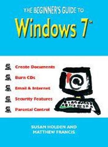 The Beginner's Guide to Windows 7 by Susan Holden