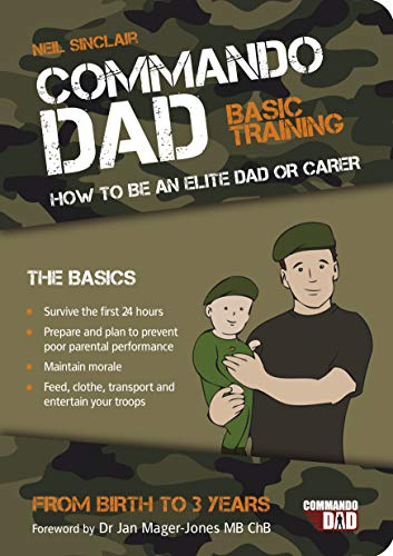 Commando Dad: Basic Training:How to be an Elite Dad or Carer. From Birth to Three Years by Neil Sinclair