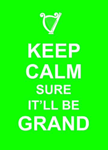 Keep Calm Sure It'll be Grand by