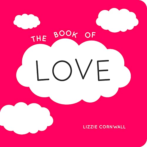 The Book of Love: Quotes, Statements and Ideas for Starry-Eyed Romantics by Lizzie Cornwall