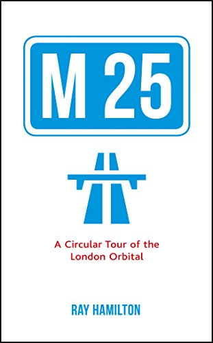 M25: A Circular Tour of the London Orbital by Ray Hamilton
