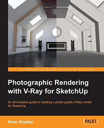 Photographic Rendering with VRay for Sketchup by Brian P. Bradley
