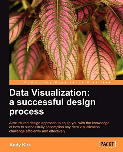 Data Visualization: A Successful Design Process by Andy Kirk