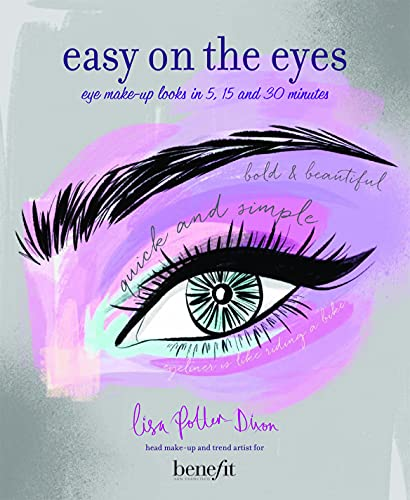 Easy on the Eyes: Eye Make-Up Looks in 5, 15 and 30 Minutes by Lisa Potter-Dixon
