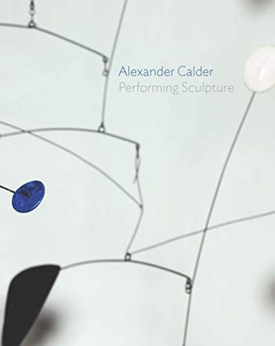Alexander Calder: Performing Sculpture by Ann Coxon