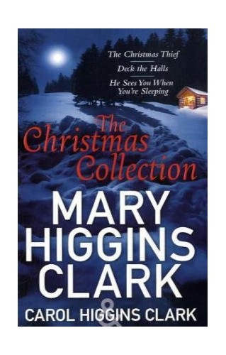 Mary & Carol Higgins Clark Christmas Collection: The Christmas Thief, Deck the Halls, He Sees You When You