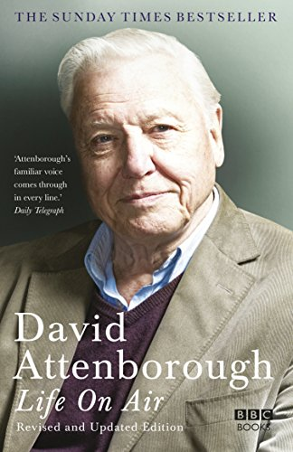 Life on Air: Memoirs of a Broadcaster by Sir David Attenborough