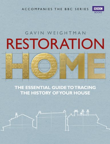 Restoration Home: The Essential Guide to Tracing the History of Your House by Gavin Weightman