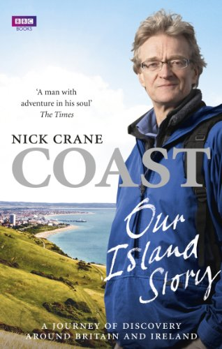 Coast: Our Island Story: A Journey of Discovery Around Britain's Coastline by Nicholas Crane