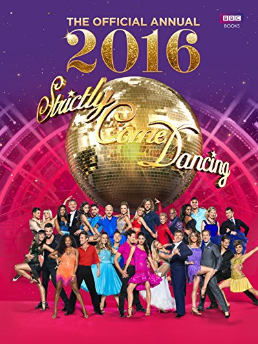 Official Strictly Come Dancing Annual 2016: The Official Companion to the Hit BBC Series by Alison Maloney