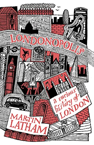 Londonopolis: A Curious and Quirky History of London by Martin Latham