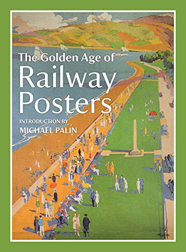 The Golden Age of Railway Posters by Michael Palin