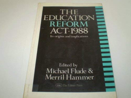 The Education Reform Act, 1988: Its Origins and Implications by Mike Flude