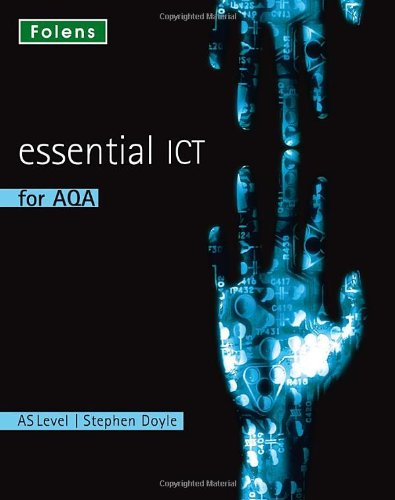 Essential ICT A Level: AS Student Book for AQA by Stephen Doyle