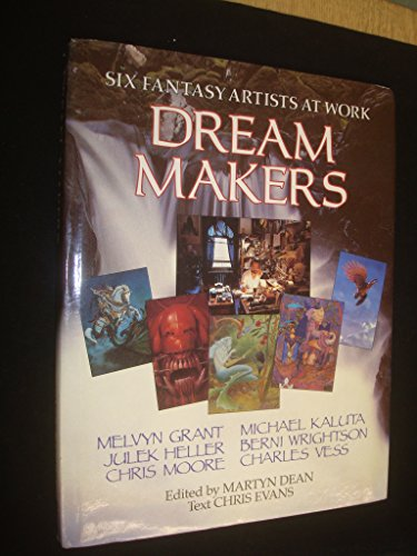 Dream Makers: Six Fantasy Artists at Work by C.D. Evans